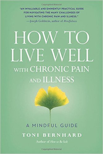 How to Live Well with Chronic Illness by Toni Bernhard