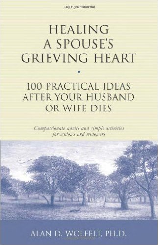 Healing a Spouse's Grieving Heart by Alan D Wolfelt