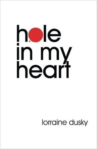 Hole in my Heart by Lorraine Dusky
