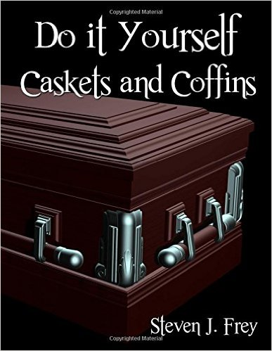 Do it Yourself Caskets and Coffins by Steven J Frey