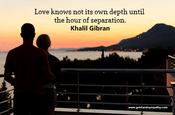Love knows not its own depth until the hour of separation. - Khalil Gibran