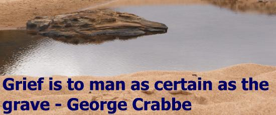 Grief is to man as certain as the grave George Crabbe
