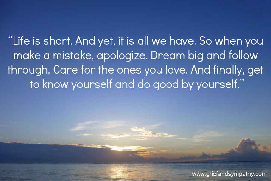 Quote - Life is Short. And yet, it is all we have. . .