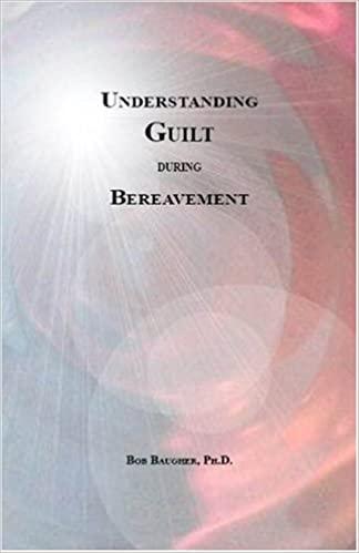Understanding Guilt During Bereavement by Dr Bob Baugher
