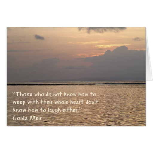 Greeting Card with Golda Meir Quote, Those who don't know how to weep with their whole heart. . .