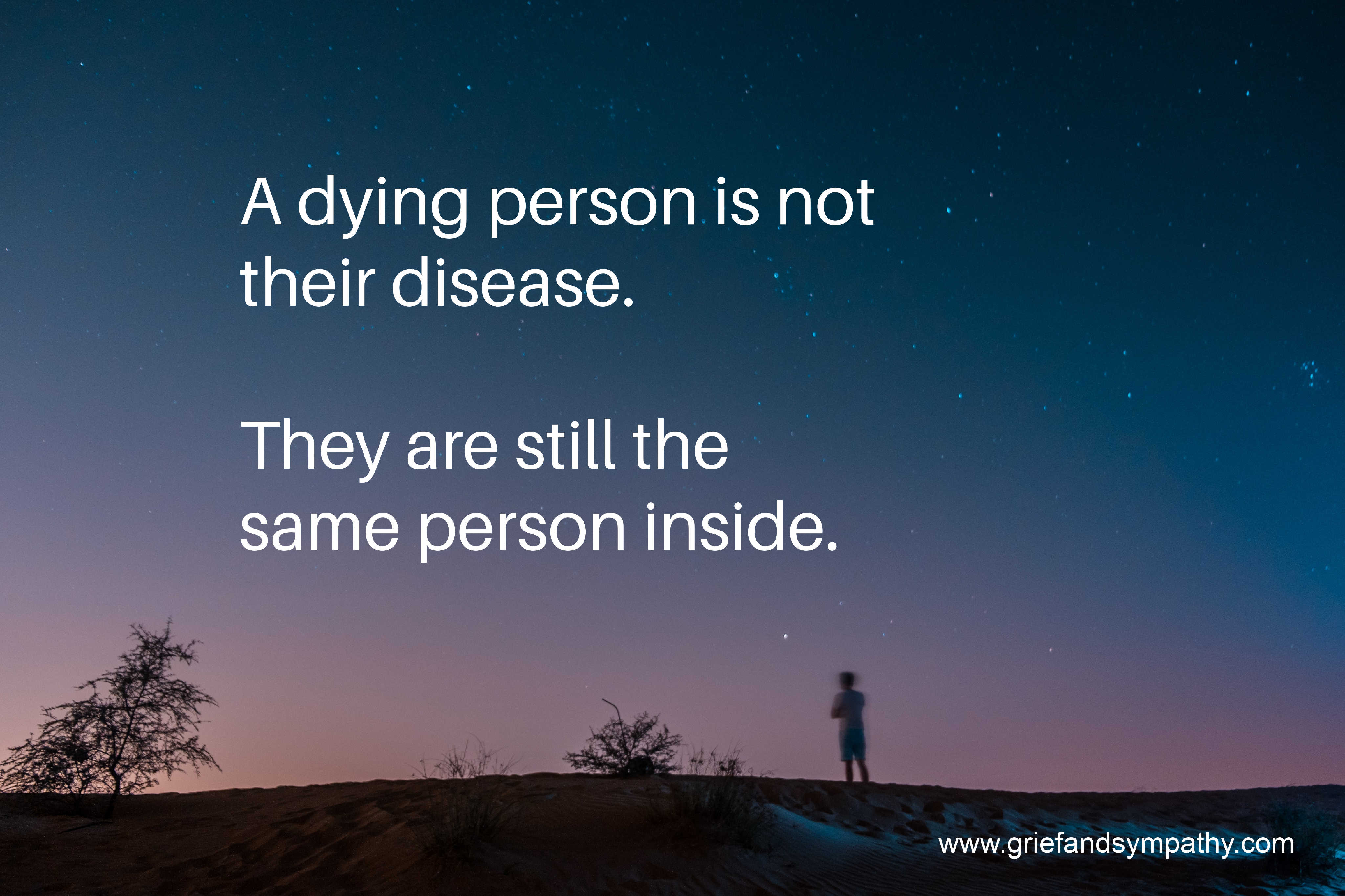 A dying person is not their disease. Person with night sky in background