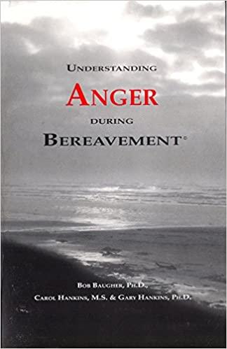 Understanding Anger during Bereavement by Dr Bob Baugher