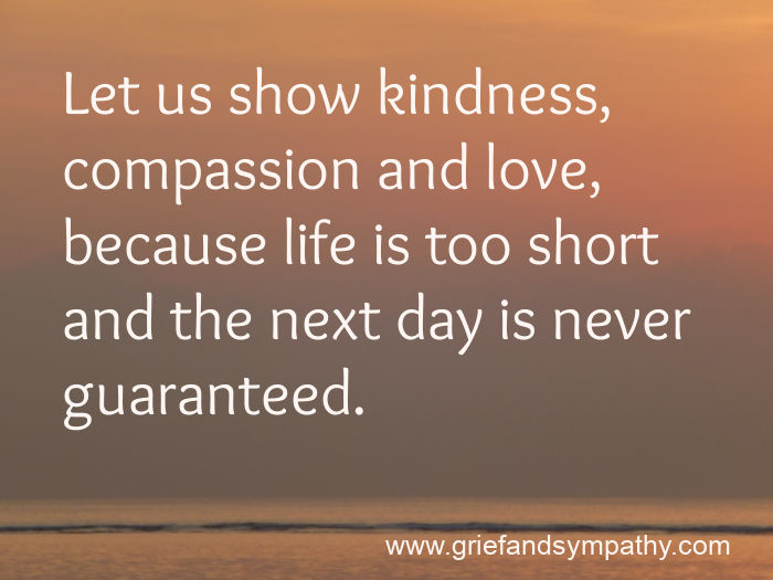 Grief meme - let us show kindness, compassion and love because life is too short...