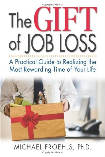The Gift of Job Loss by Michael Froehls