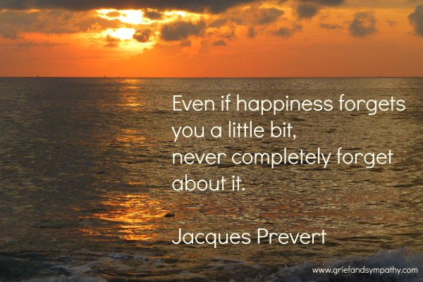Even if happiness forgets you a little bit, never completely forget about it.  Quote by Jacques Prevert with sunrise  over the sea.