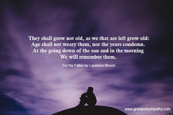For the Fallen by Laurence Binyon.  They shall not grow old.