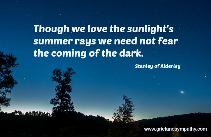 Though we love the sunlight's summer rays we need not fear the coming of the dark